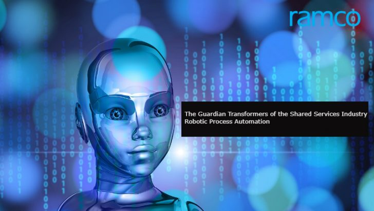 The Guardian Transformers of the Shared Services Industry – Robotic Process Automation