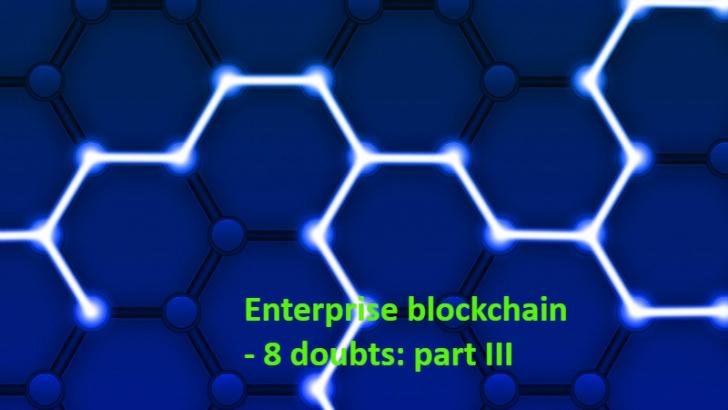 Enterprise blockchain adoption: 8 reasons to doubt – Part III